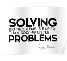 solving big problems is easier - sergey brin Poster
