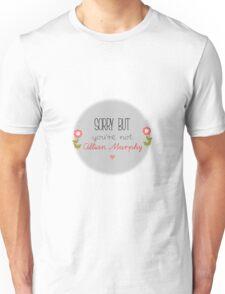 Sorry, you're not Cillian Murphy Unisex T-Shirt