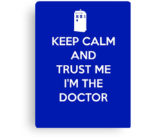 Keep Calm and trust me, I'm the Doctor Canvas Print