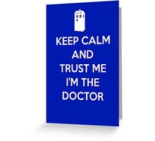 Keep Calm and trust me, I'm the Doctor Greeting Card