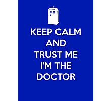 Keep Calm and trust me, I'm the Doctor Photographic Print