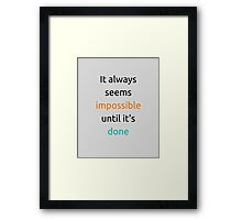 It always seems impossible until its done Framed Print