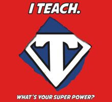 I Teach. What's Your Super Power? T-Shirt