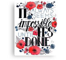 It always seem impossible untill it's done lettering Canvas Print
