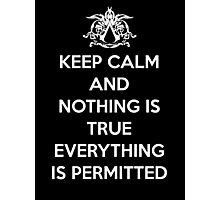 Keep calm and nothing is true everything is permitted Photographic Print
