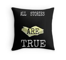 All stories are true Throw Pillow