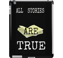 All stories are true iPad Case/Skin