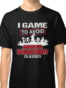 I game to avoid Anger Management Classes Classic T-Shirt