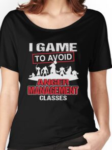 I game to avoid Anger Management Classes Women's Relaxed Fit T-Shirt
