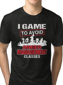 I game to avoid Anger Management Classes Tri-blend T-Shirt