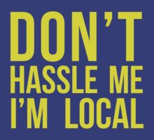 Don't Hassle Me I'm Local by lollipopstevens