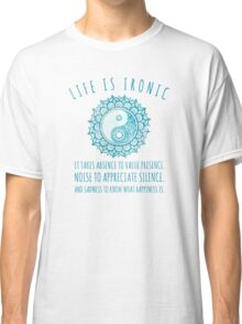 Life is ironic Classic T-Shirt