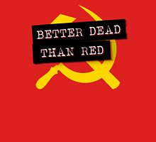 """""""Better Dead Than Red"""" - Red Unisex T-Shirt"""