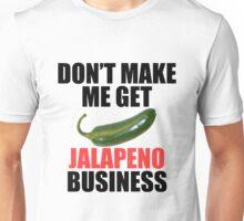 Don't Make Me Get Jalapeno Business Unisex T-Shirt