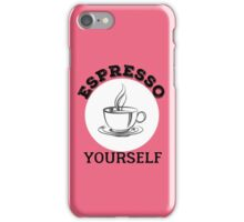 Espresso yourself iPhone Case/Skin