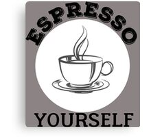 Espresso yourself Canvas Print