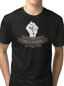 Im so angry I made A T-shirt Funny Protest Tri-blend T-Shirt