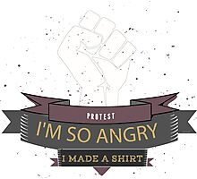 Im so angry I made A T-shirt Funny Protest Photographic Print