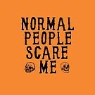 NORMAL PEOPLE SCARE ME Halloween Humor by Greenbaby