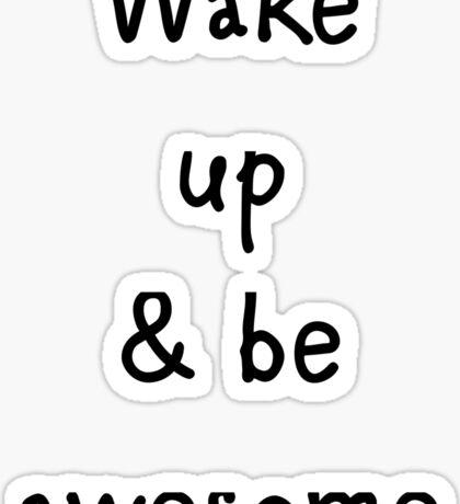 Wake up & be awesome Sticker