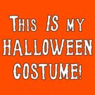 THIS IS MY HALLOWEEN COSTUME! Tshirt by Greenbaby