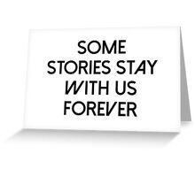 Some stories stay with us forever Greeting Card