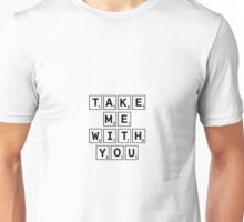 Take me with you Unisex T-Shirt