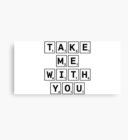 Take me with you Canvas Print