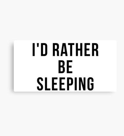 I'd rather be sleeping Canvas Print