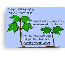 Though Some Saplings Get All of The Sun Canvas Print