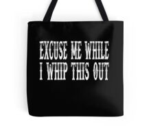 Blazing Saddles Quote - Excuse Me While I Whip This Out Tote Bag