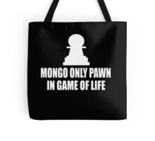 Blazing Saddles Quote - Mongo Only Pawn In Game Of Life Tote Bag