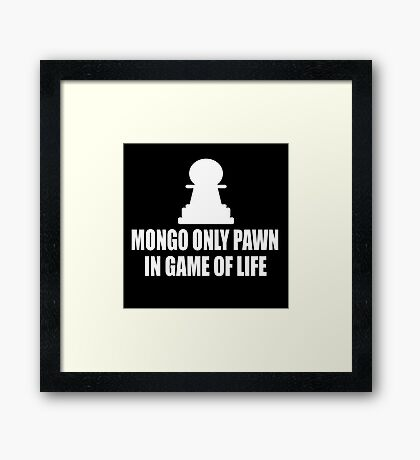 Blazing Saddles Quote - Mongo Only Pawn In Game Of Life Framed Print