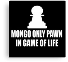 Blazing Saddles Quote - Mongo Only Pawn In Game Of Life Canvas Print