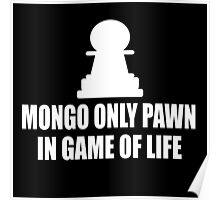 Blazing Saddles Quote - Mongo Only Pawn In Game Of Life Poster