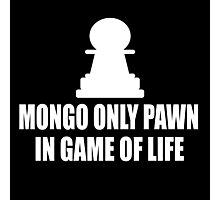 Blazing Saddles Quote - Mongo Only Pawn In Game Of Life Photographic Print