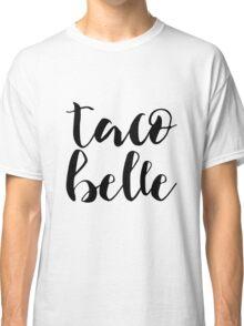 Taco Belle Classic T-Shirt