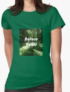 Nature heals Womens Fitted T-Shirt