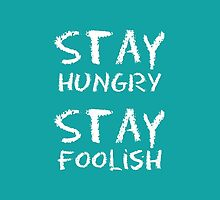 Typography Art - Stay Hungry Stay Foolish by satzie