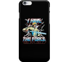 I Have the Force iPhone Case/Skin