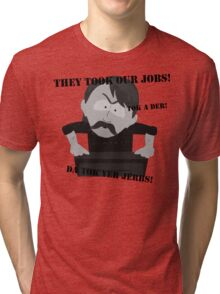 They Took Our Jobs Tri-blend T-Shirt