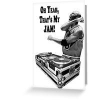 DJ MJ - OH YEAH, THAT'S MY JAM! Greeting Card