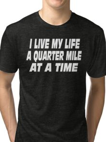 The Fast And The Furious Quote - I Live My Life A Quarter Mile At A Time Tri-blend T-Shirt