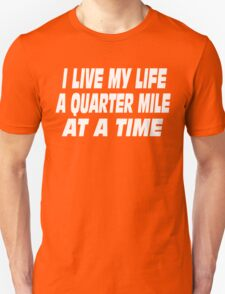The Fast And The Furious Quote - I Live My Life A Quarter Mile At A Time Unisex T-Shirt