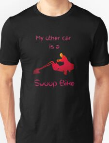 My other car is a swoop bike Unisex T-Shirt