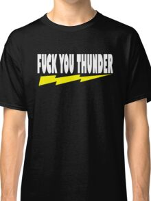 Ted Quote - Fuck You Thunder Classic T-Shirt