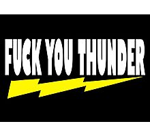 Ted Quote - Fuck You Thunder Photographic Print
