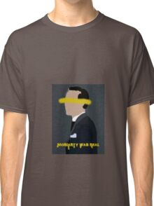 Moriarty was real Classic T-Shirt