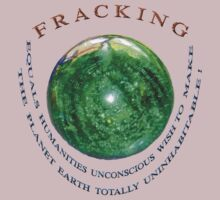 Fracking CONSEQUENCES! by TeaseTees