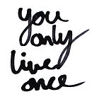 YOLO / You Only Live Once  by ElleeDesigns